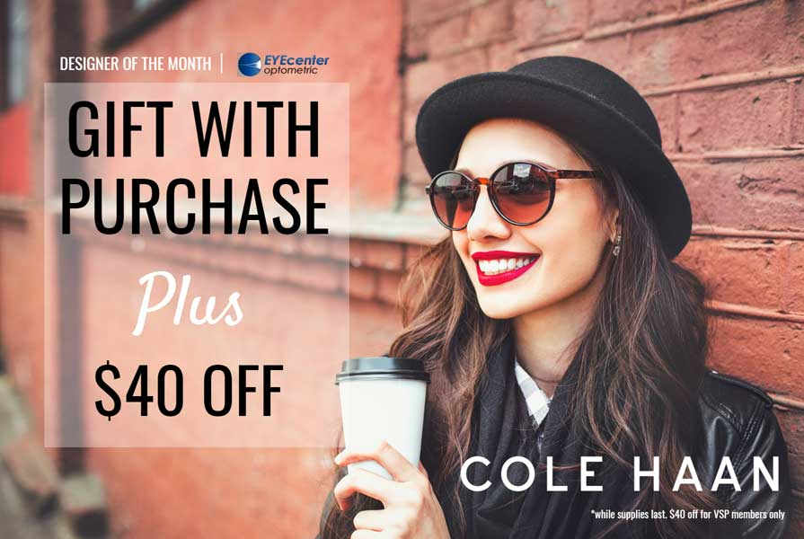 Free gift with purchase of Cole Haan frames at EYECenter Optometric in Sacramento, California