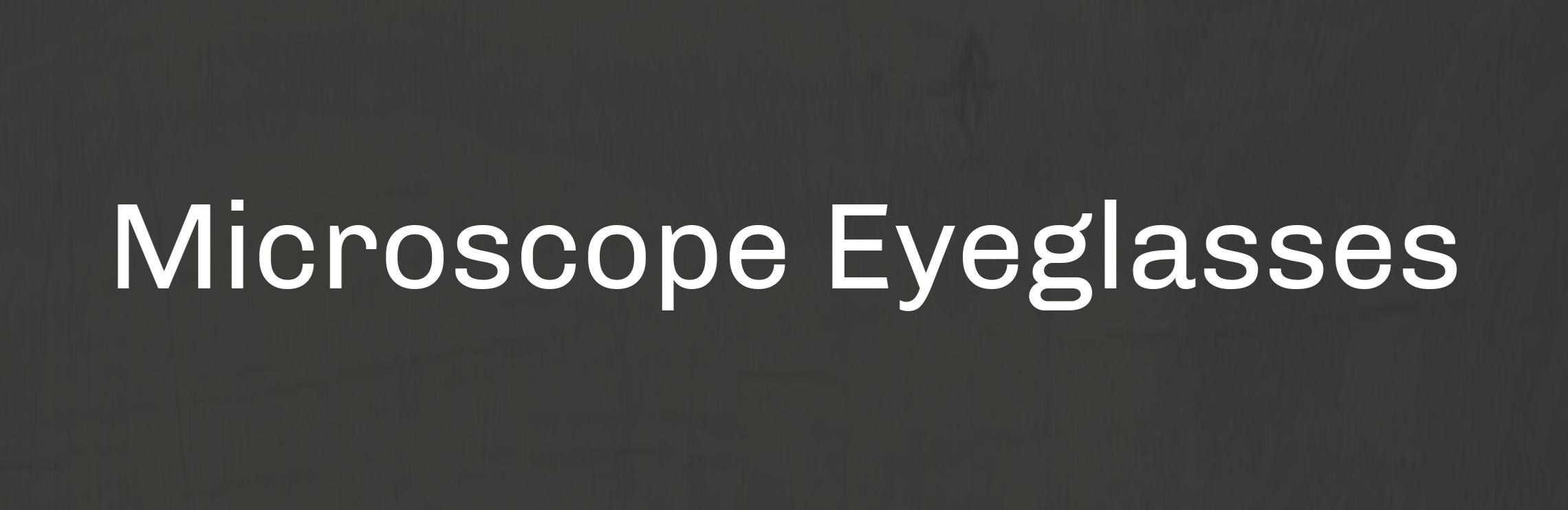 Microscope Eyeglasses