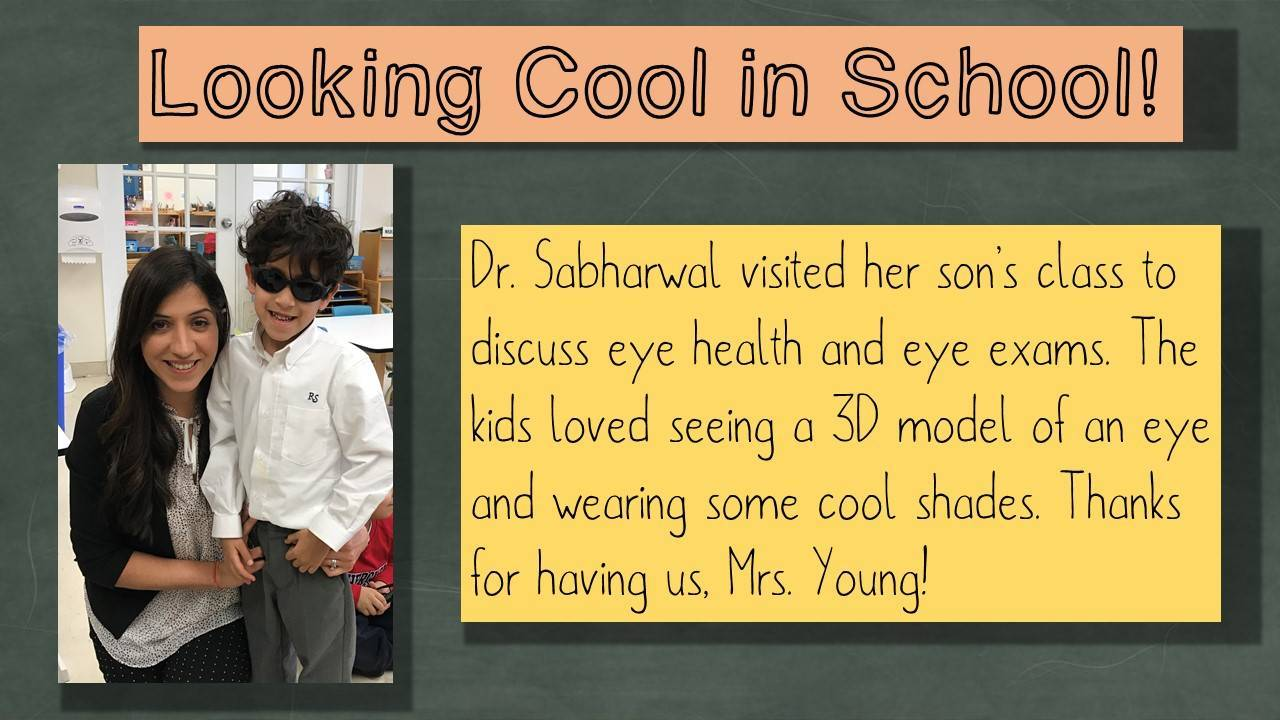 Looking Cool in School! Dr. Sabharwal visited her son's class to discuss eye health and eye exams. The kids loved seeing a 3D model of an eye and wearing some cool shades. Thanks for having us, Mrs. Young! Photo of Dr. Sabharwal and her son.