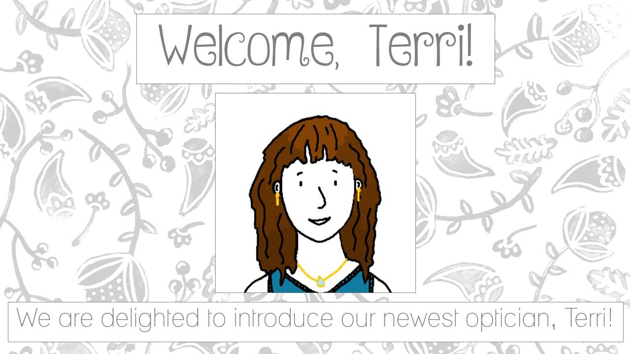 Welcome, Terri! We are delighted to introduce our newest optician, Terri! Between the two lines of text, there is a drawing of Terri.